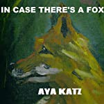 In Case There's a Fox | Aya Katz
