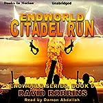 Endworld: Citadel Run: Endworld Series, Book 6 | David Robbins