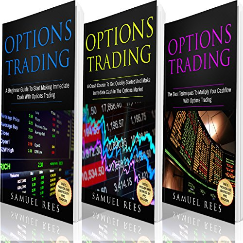 Options Trading: Ultimate Beginner Guide: 3 Manuscripts: A Beginner Guide + A Crash Course to Get Quickly Started + The Best Techniques to Make Immediate Cash with Options Trading