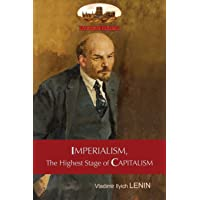 Imperialism, The Highest Stage of Capitalism - A Popular Outline: Unabridged with original tables and footnotes (Aziloth…