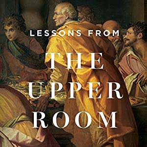 Lessons from the Upper Room Teaching Series Lecture