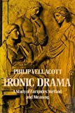 Ironic Drama: A Study of Euripides' Method and Meaning
