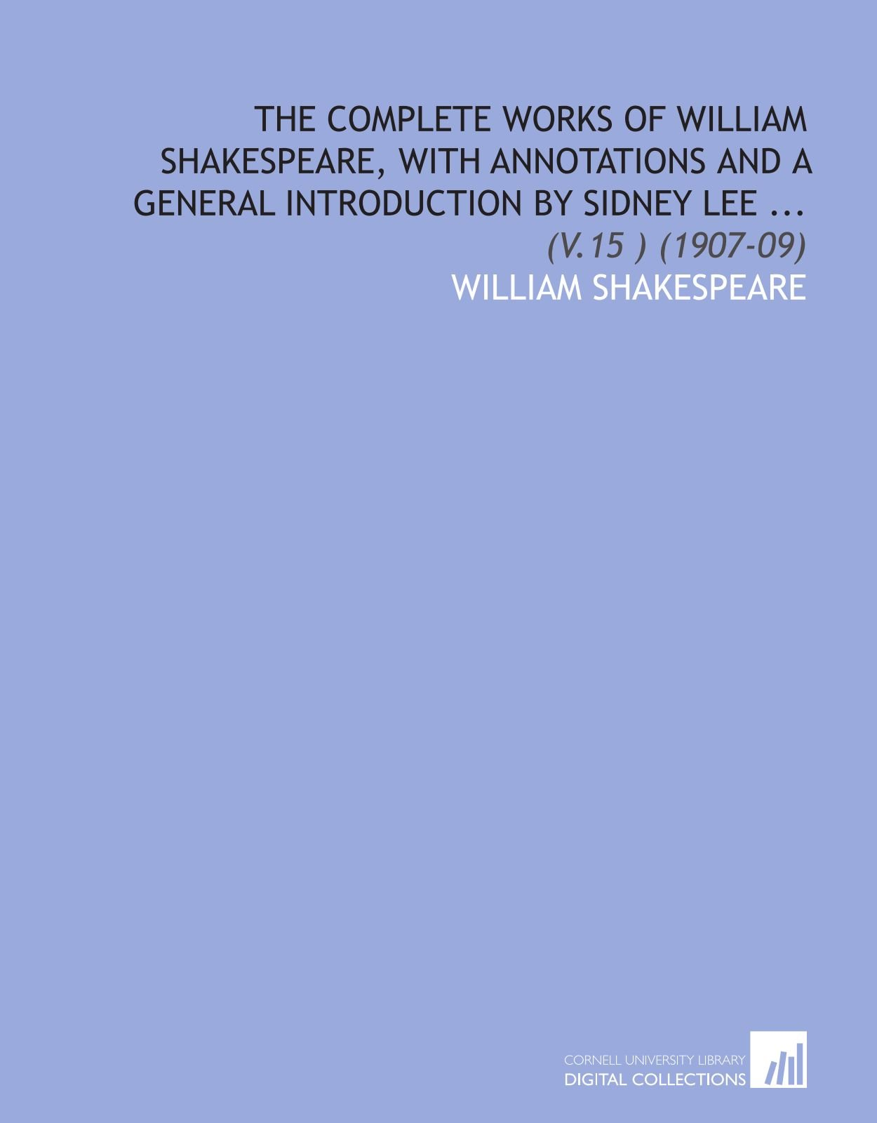 Download The Complete Works of William Shakespeare, With Annotations and a General Introduction by Sidney Lee ...: (V.15 ) (1907-09) pdf epub