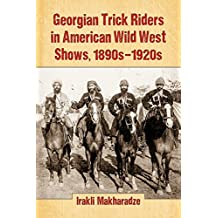 Georgian Trick Riders in American Wild West Shows, 1890s–1920s