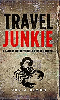 Travel Junkie: A Badass Guide to Solo Female Travel by [Dimon, Julia]