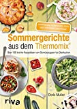 Sommergerichte aus dem Thermomix®: Über 100 leichte Rezeptideen von Gemüsesuppen bis Obstkuchen