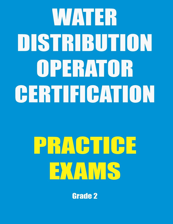 Practice Exams Water Distribution Operator Certification Ken Tesh