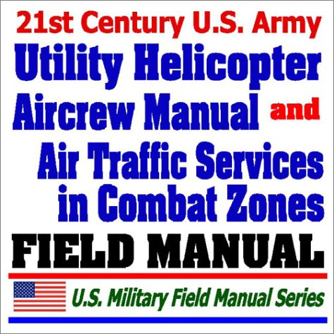21st Century U.S. Army Utility Helicopter Aircrew Training Manual (TC 1-212) and Army Air Traffic Services Contingency and Combat Zone Operations (FM 1-120) ebook