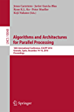 Algorithms and Architectures for Parallel Processing: 16th International Conference, ICA3PP 2016, Granada, Spain, December 14-16, 2016, Proceedings (Lecture Notes in Computer Science)