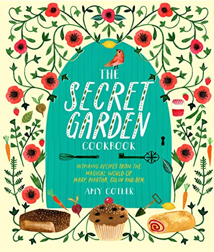 The Secret Garden Cookbook, Newly Revised Edition: Inspiring Recipes from the Magical World of Mary, Martha, Colin and Ben by Amy Cotler