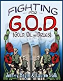 Fighting for G.O.D. (Gold, Oil and Drugs)