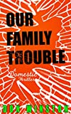 Our Family Trouble: A Domestic Thriller