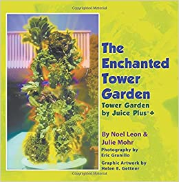 The Enchanted Tower Garden: Tower Garden By Juice Plus+(r): Julie Mohr:  9781681815398: Amazon.com: Books