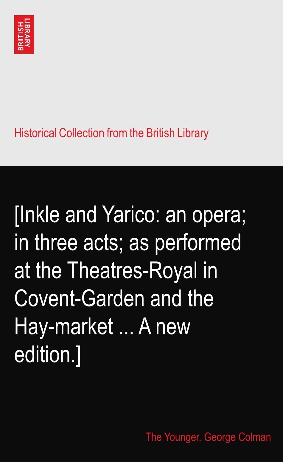 [Inkle and Yarico: an opera; in three acts; as performed at the Theatres-Royal in Covent-Garden and the Hay-market ... A new edition.] pdf