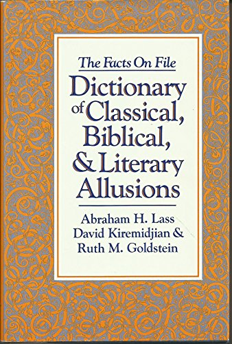The Facts on File Dictionary of Classical, Biblical and Literary Allusions (Literacy Dictionary)