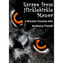 Escape from Hicklebirkle Manor: A Bluster County Tale