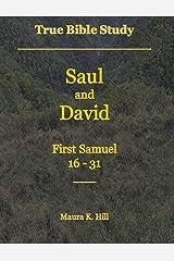 True Bible Study - Saul and David First Samuel 16-31 Kindle Edition