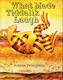 img - for WHAT MADE TIDDALIK LAUGH retold and illustrated by Joanna Troughton (1993 Softcover 8 x 10 inches, 32 pages Australian story Children's Book of the Year 1997 THE WRIGHT GROUP) book / textbook / text book