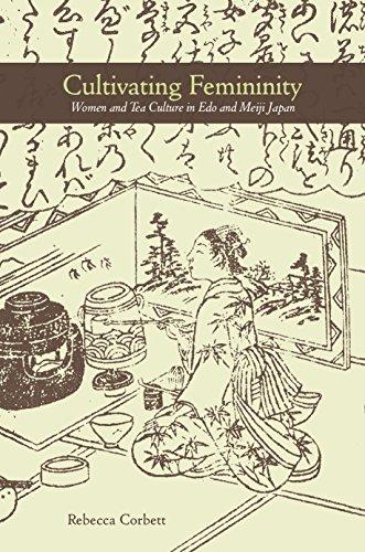 #freebooks – Cultivating Femininity: Women and Tea Culture in Edo and Meiji Japan by Rebecca Corbett