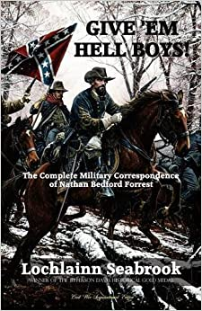 Book Give 'Em Hell Boys!: The Complete Military Correspondence of Nathan Bedford Forrest