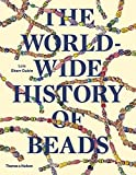 The Worldwide History of Beads: Ancient Ethnic Contemporary
