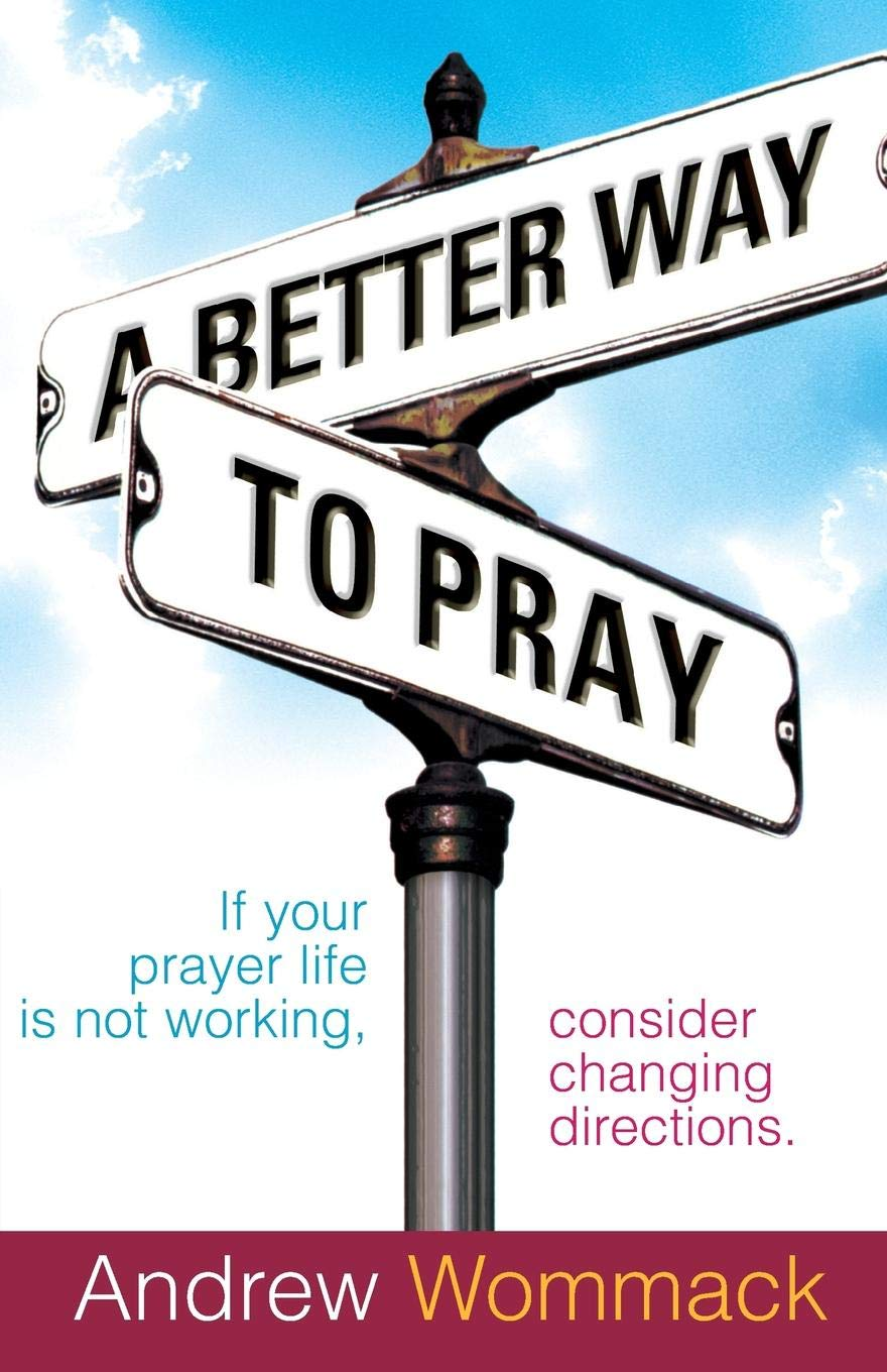 A Better Way >> A Better Way To Pray Amazon Co Uk Andrew Wommack
