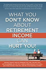 What You Don't Know About Retirement Income Can Hurt You! Kindle Edition
