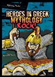 img - for Heroes in Greek Mythology Rock! (Mythology Rocks! (Paperback)) book / textbook / text book