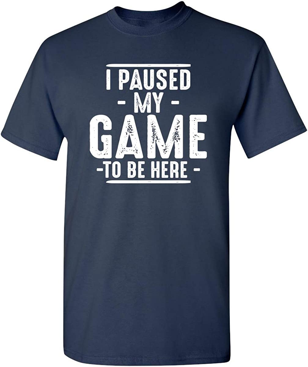I Paused My Game to Be Here Graphic Novelty Sarcastic Funny T Shirt