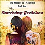 Surviving Gretchen: The Storms of Friendship, Book 1 | Bonnie Daly