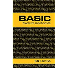 Basic Fracture Mechanics: Including an Introduction to Fatigue (Butterworths Basic Books)