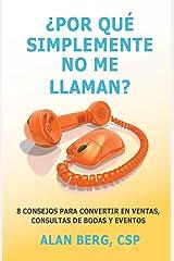 Por que simplemente No me llaman?: 8 consejos para convertir en Ventas, consultas de Bodas y Eventos (Spanish Edition) Paperback