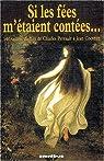 Si les fées m'étaient contées : 140 contes de fées de Charles Perrault à Jean Cocteau par Lacassin