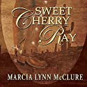 Sweet Cherry Ray Audiobook by Marcia Lynn McClure Narrated by Marcia Lynn McClure