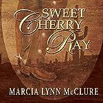 Sweet Cherry Ray   Marcia Lynn McClure