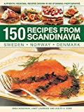 150 Recipes from Scandinavia: Sweden, Norway, Denmark: Authentic Regional Recipes Shown In 800 Stunning Photographs