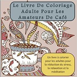 Le Livre De Coloriage Adulte Pour Les Amateurs De Cafe Un