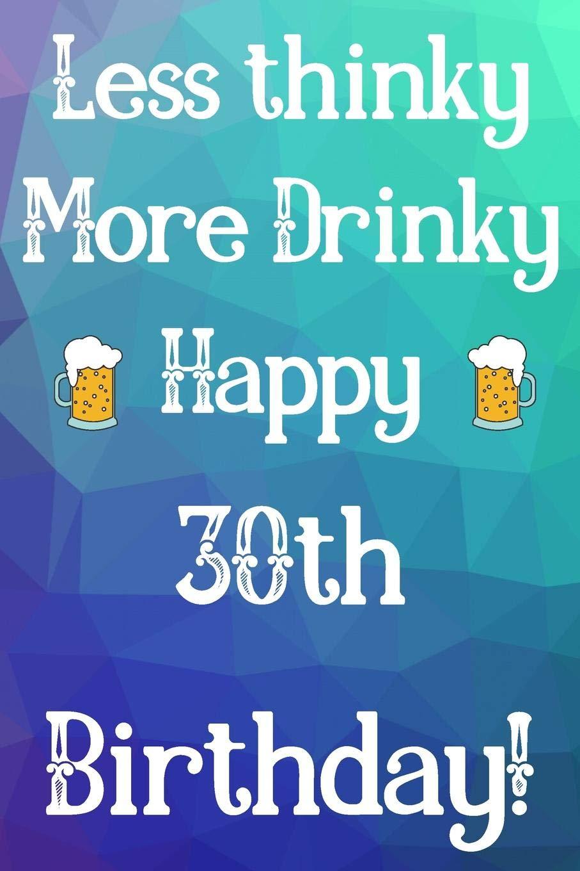 Less Thinky More Drinky Happy 30th Birthday Funny 30th Birthday