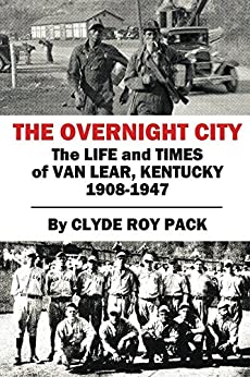 The Overnight City: The Life and Times of Van Lear, Kentucky, 1908-1947 by [Pack, Clyde Roy]