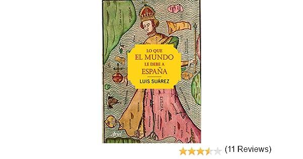 Lo que el mundo le debe a España eBook: Suárez, Luis: Amazon.es ...