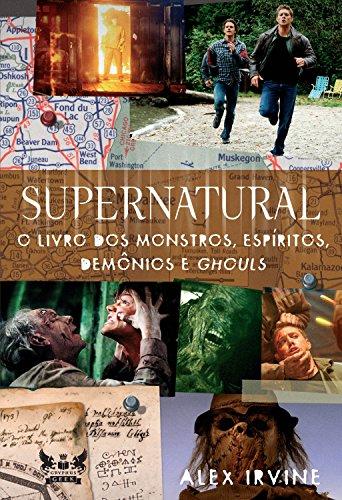 Supernatural - O Livro dos Monstros, Espíritos, Demônios e Ghouls (Coleção Supernatural)