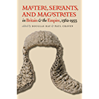 Masters, Servants, and Magistrates in Britain and the Empire, 1562-1955 (Studies in Legal History)