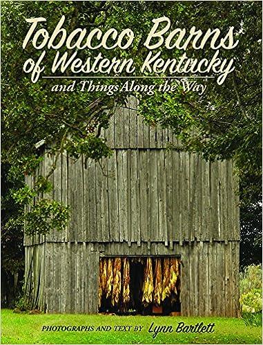 Tobacco Barns Of Western Kentucky Lynn Bartlett 9781938905872