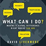 What Can I Do?: Making a Global Difference Right Where You Are | David Livermore