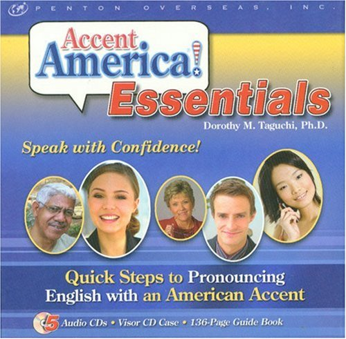 Accent America! Essentials: Quick Steps to Pronouncing English with an American Accent -