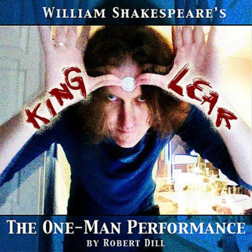 One Man Mp3 Singa: King Lear (The One-Man Performance) By Robert Dill On
