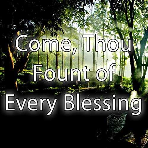 (Come Thou Fount of Every Blessing - Hymn Piano Instrumental)