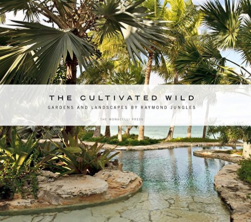 Tropical Garden Design (The Cultivated Wild: Gardens and Landscapes by Raymond Jungles)