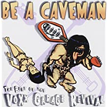 Be A Caveman: The Best Of The Voxx Garage Revival