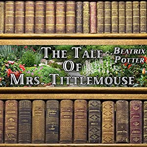 The Tale of Mrs. Tittlemouse Audiobook